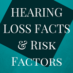 Hearing Loss Facts and Risk Factors